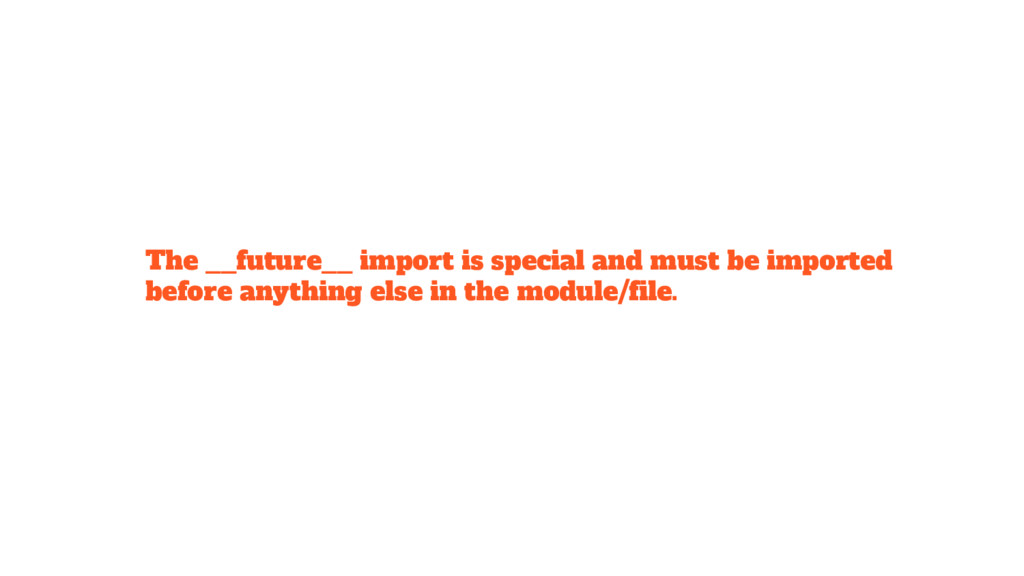 The __future__ import is special and must be im...