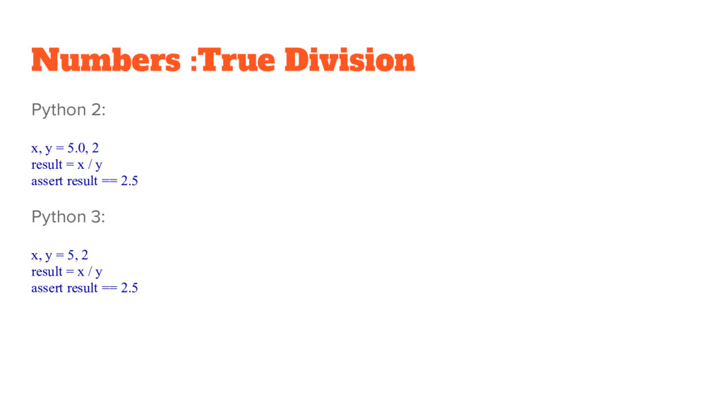 Numbers :True Division Python 2: x, y = 5.0, 2 ...