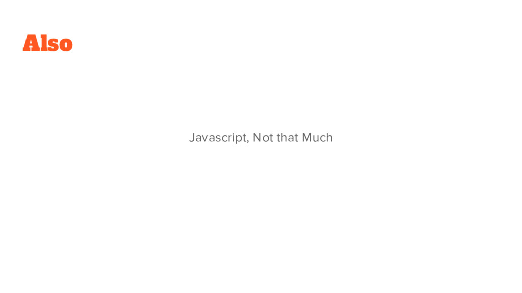 Also Javascript, Not that Much