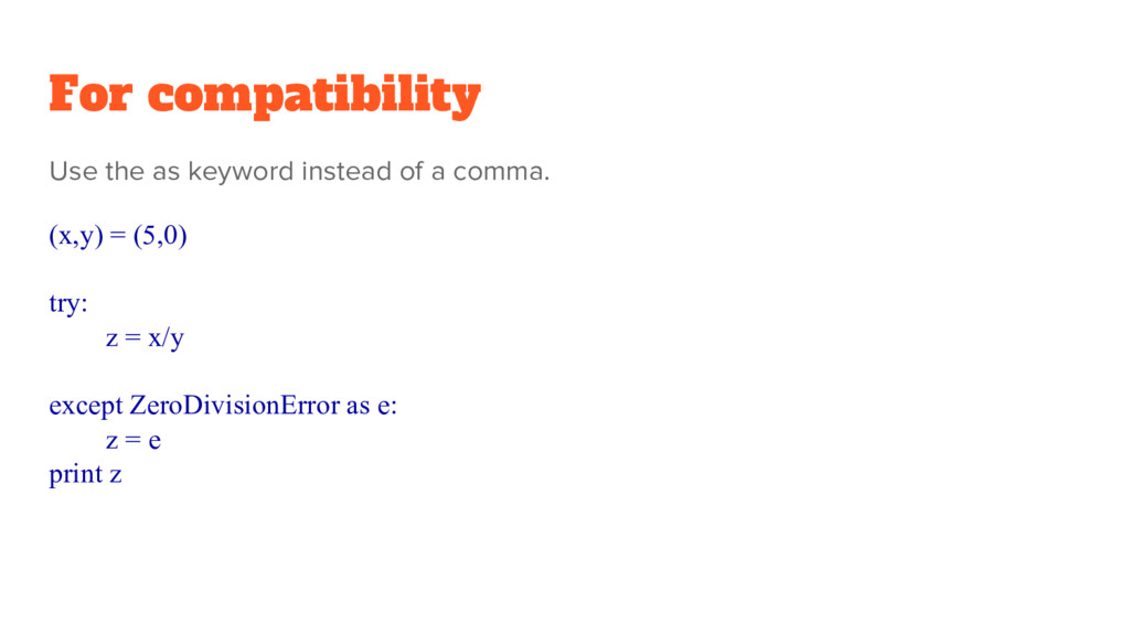 For compatibility Use the as keyword instead of...