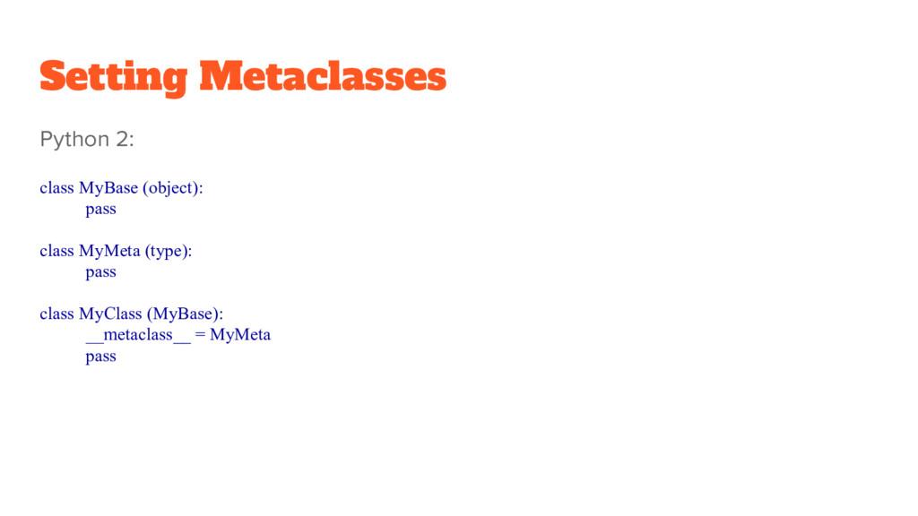 Setting Metaclasses Python 2: class MyBase (obj...