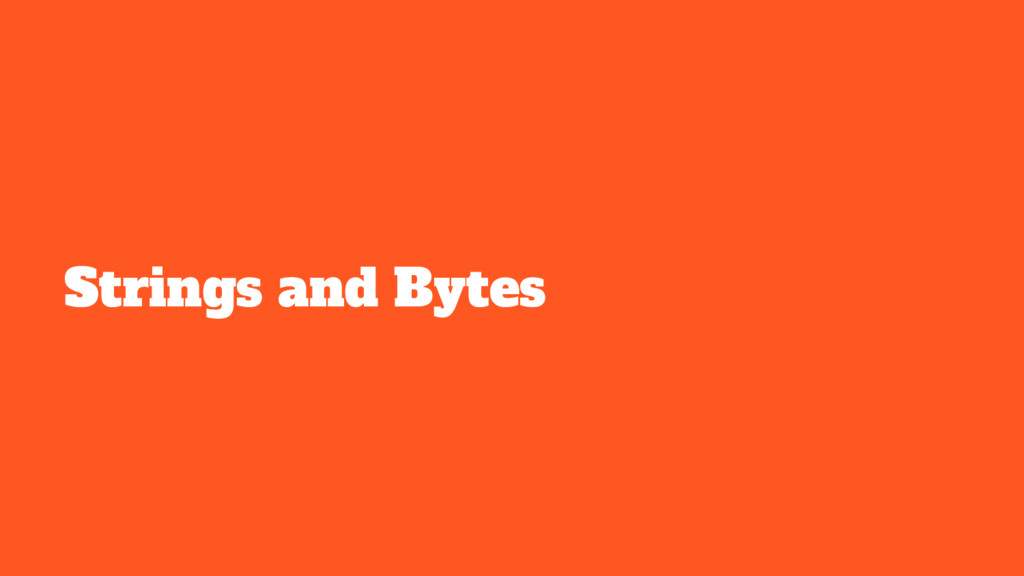 Strings and Bytes