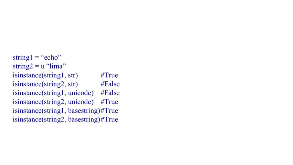 """string1 = """"echo"""" string2 = u """"lima"""" isinstance(..."""
