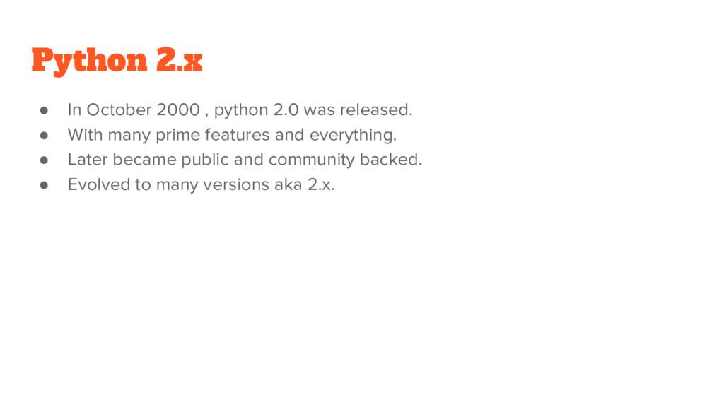 Python 2.x ● In October 2000 , python 2.0 was r...