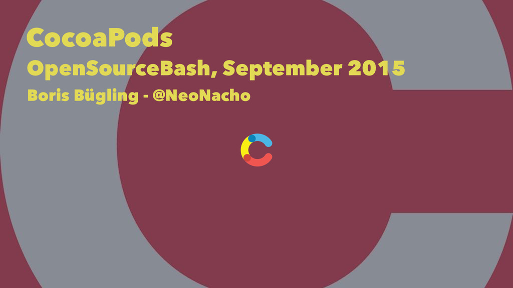 CocoaPods OpenSourceBash, September 2015 Boris ...