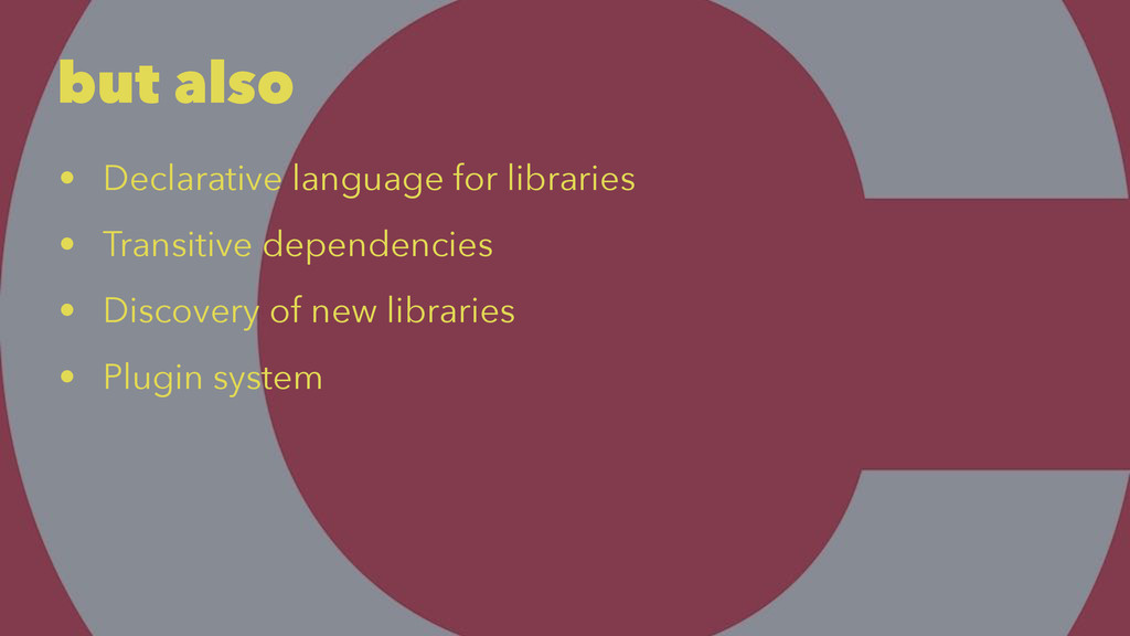 but also • Declarative language for libraries •...