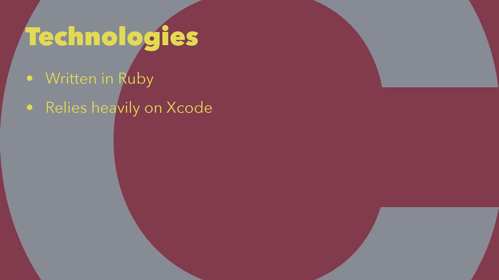 Technologies • Written in Ruby • Relies heavily...