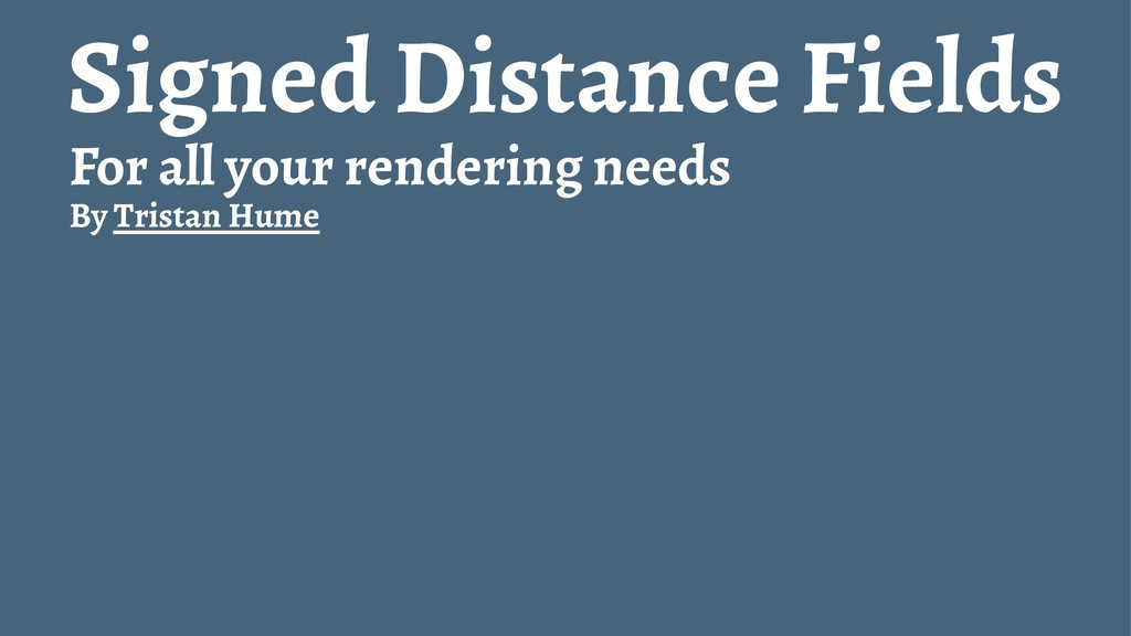 Signed Distance Fields For all your rendering n...