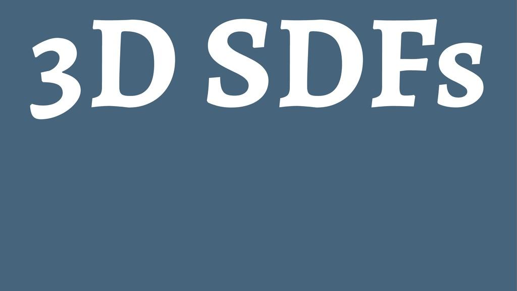 3D SDFs