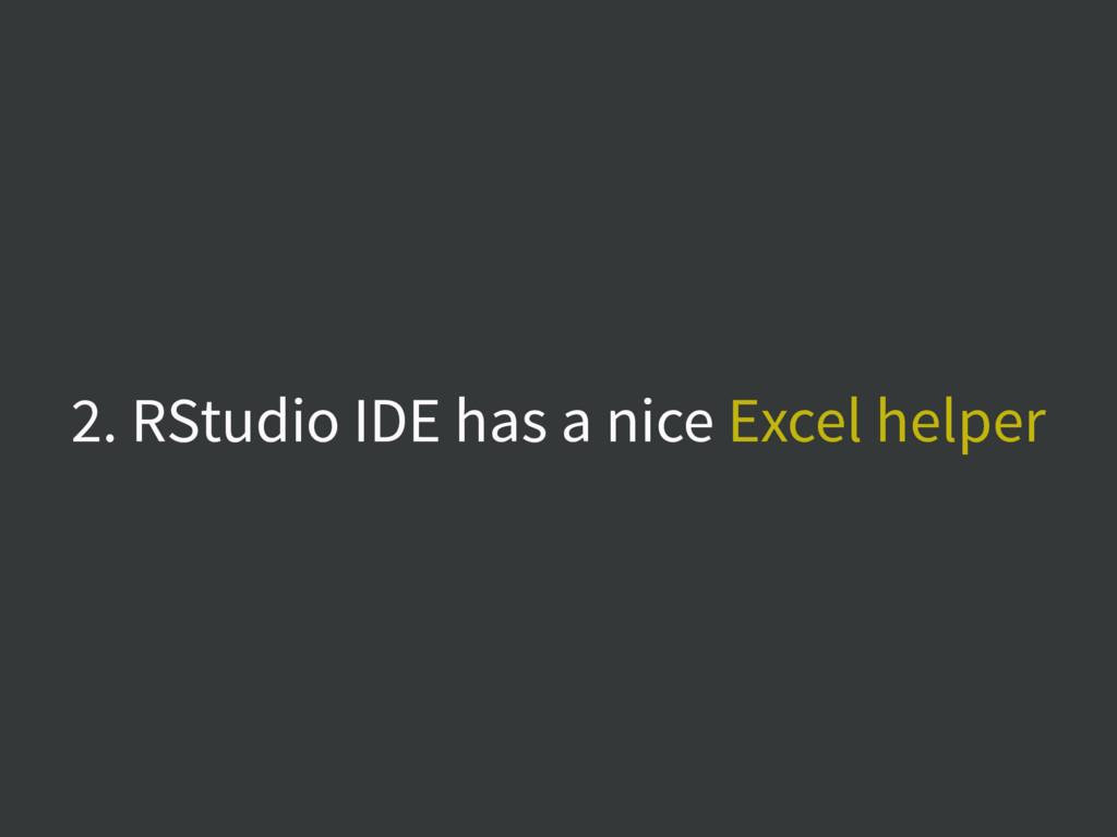 2. RStudio IDE has a nice Excel helper