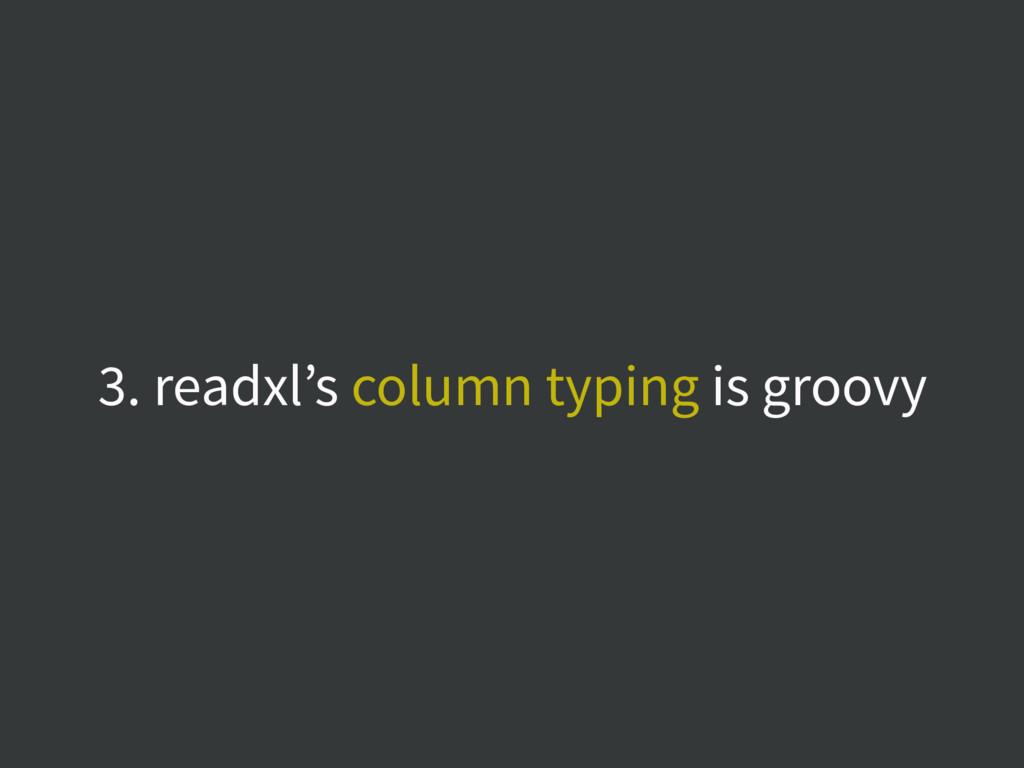 3. readxl's column typing is groovy