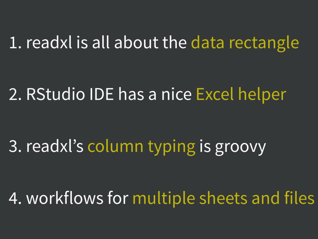 1. readxl is all about the data rectangle 2. RS...