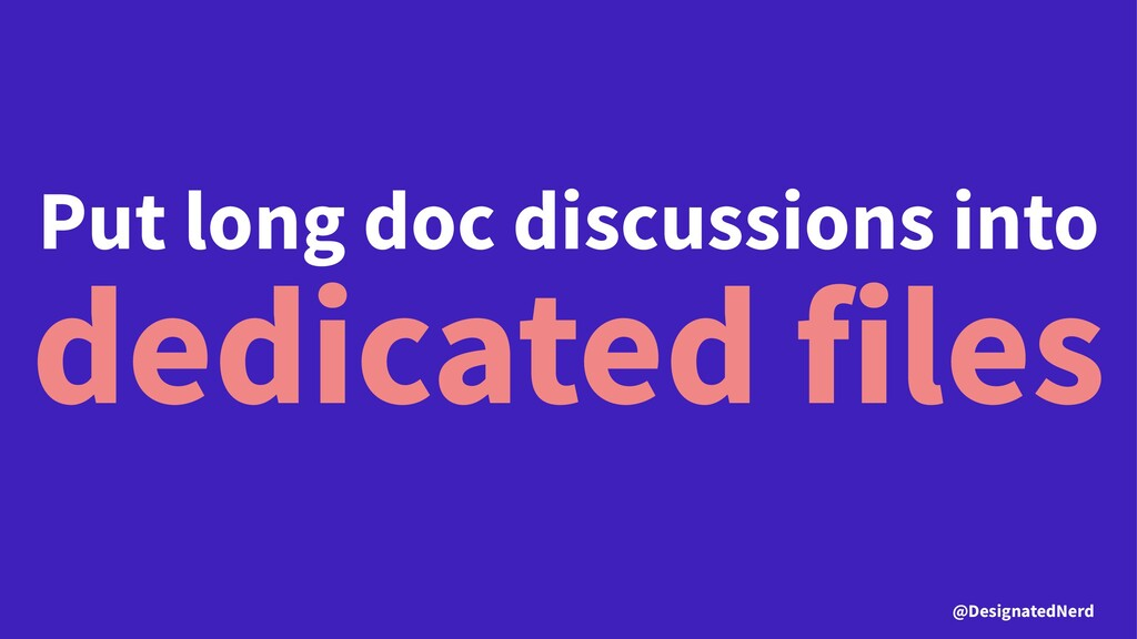 Put long doc discussions into dedicated files @...