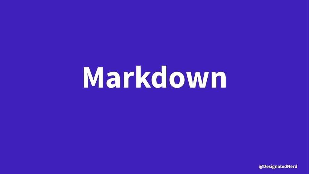 Markdown @DesignatedNerd