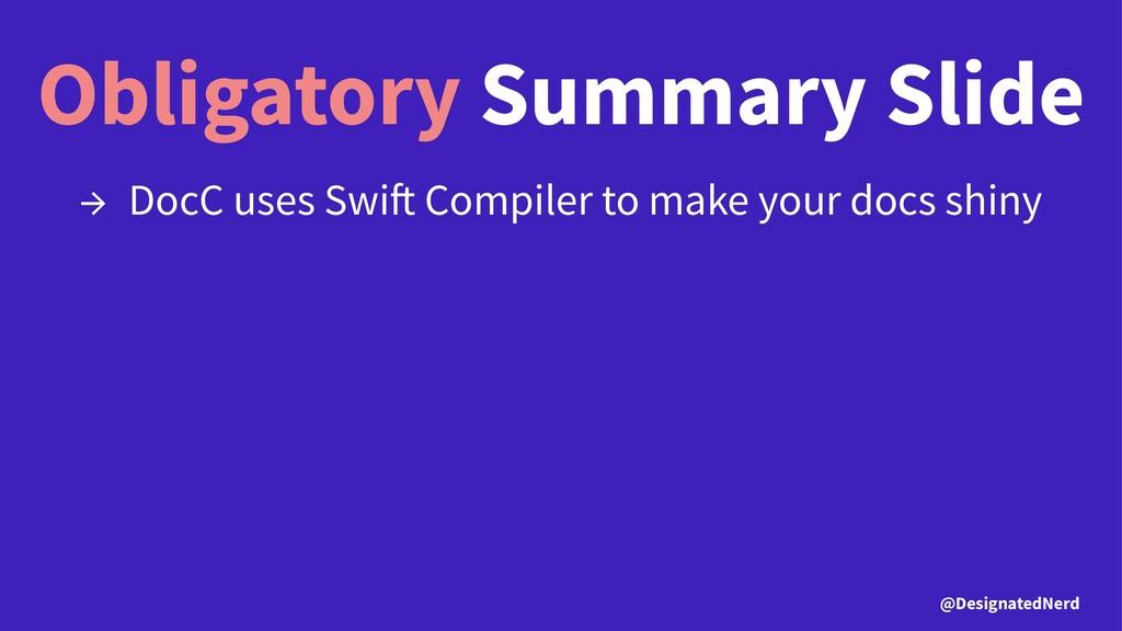 Obligatory Summary Slide → DocC uses Swi Compil...