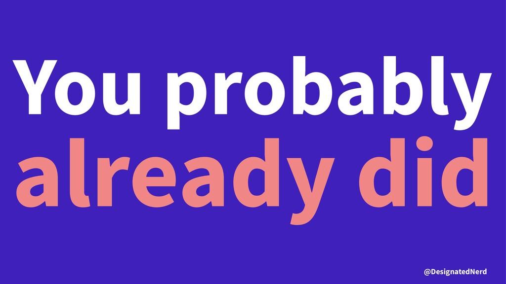 You probably already did @DesignatedNerd