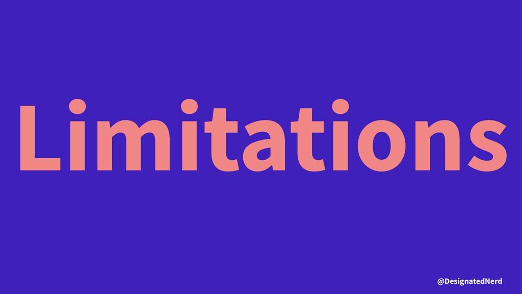 Limitations @DesignatedNerd