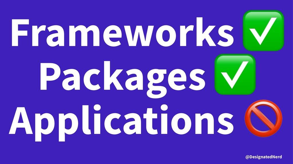 Frameworks Packages Applications @DesignatedNerd