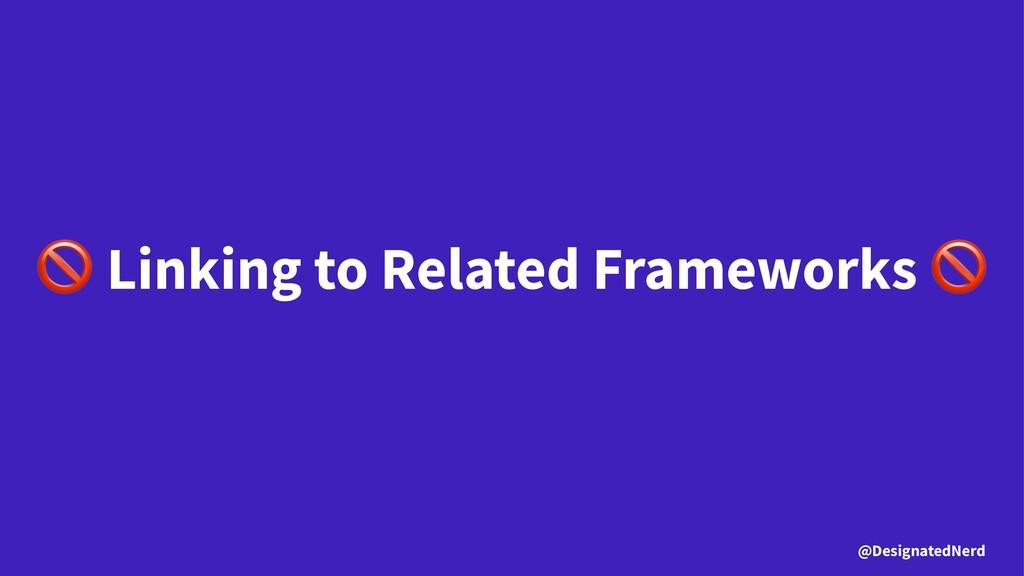 ! Linking to Related Frameworks @DesignatedNerd