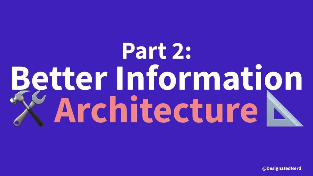 Part 2: Better Information ! Architecture @Desi...