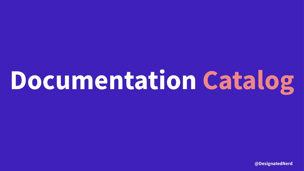 Documentation Catalog @DesignatedNerd