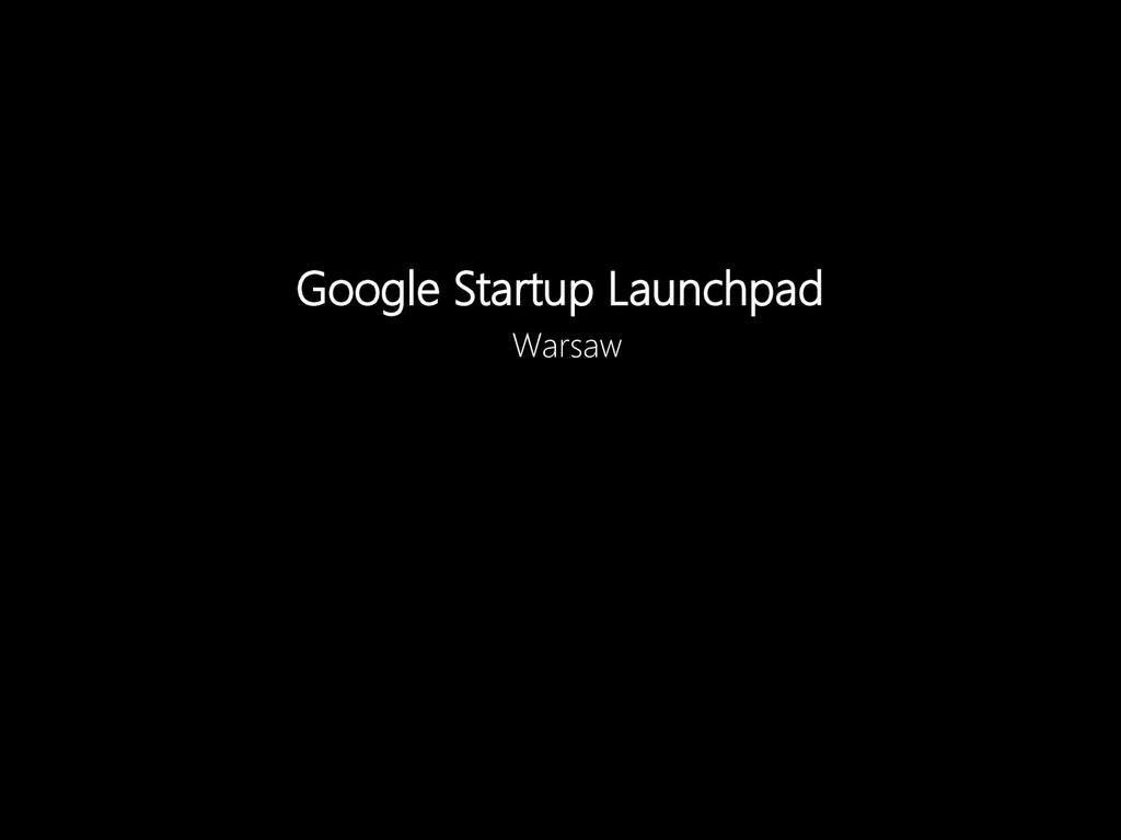 Google Startup Launchpad Warsaw