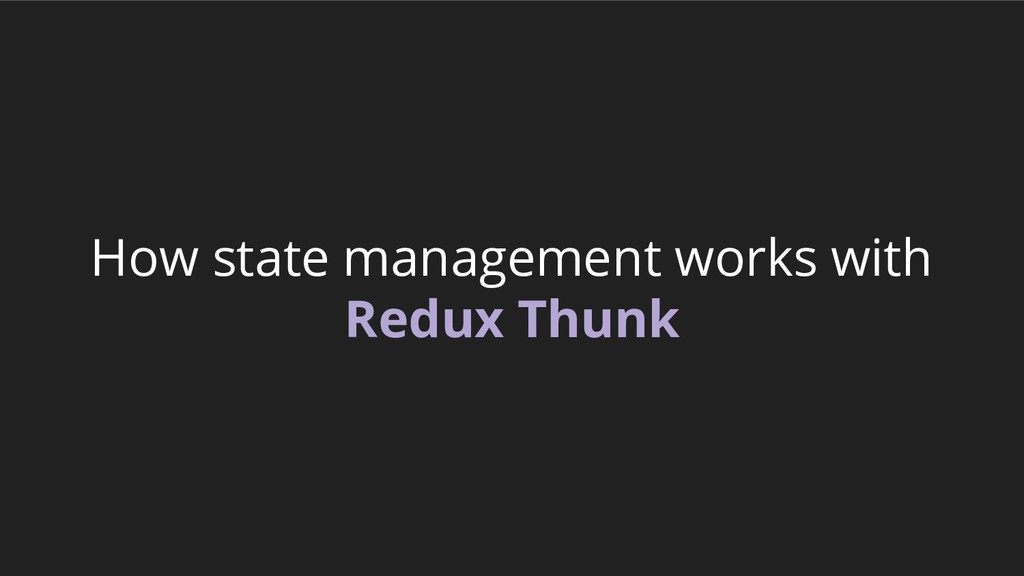 How state management works with Redux Thunk