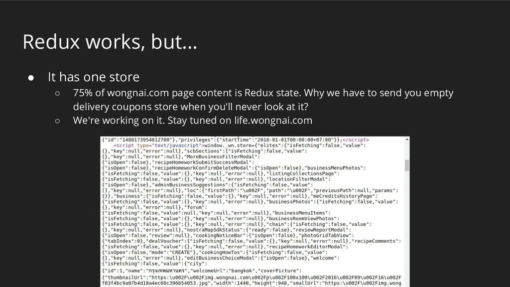 Redux works, but... ● It has one store ○ 75% of...