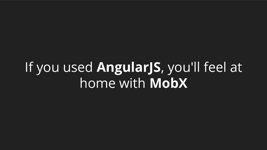 If you used AngularJS, you'll feel at home with...