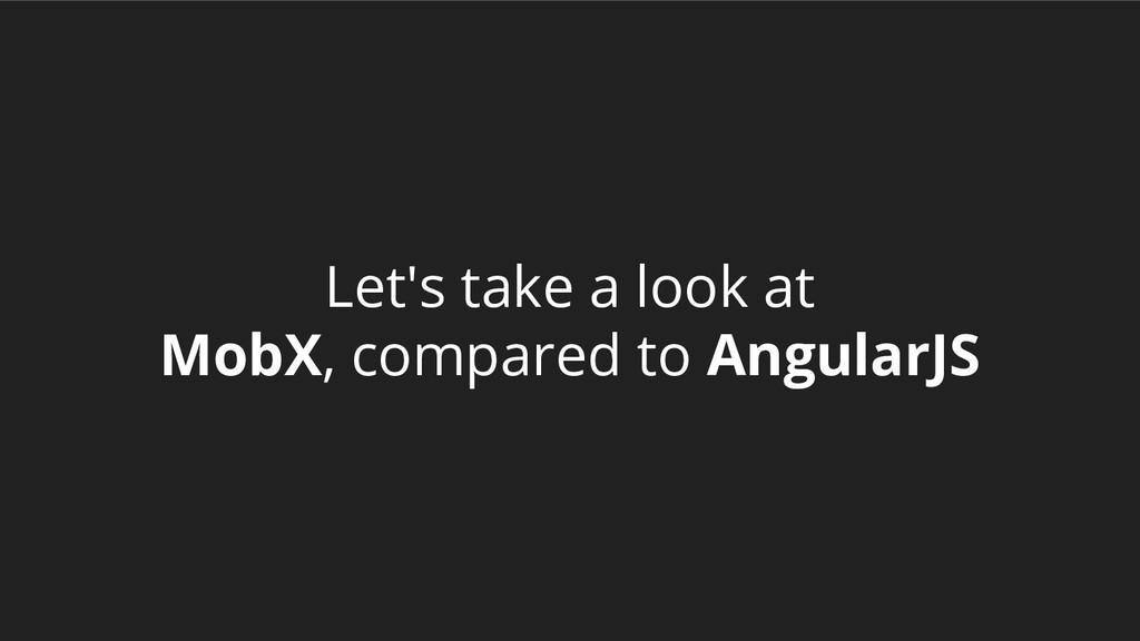 Let's take a look at MobX, compared to AngularJS