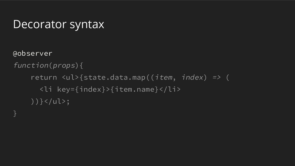 Decorator syntax @observer function(props){ ret...