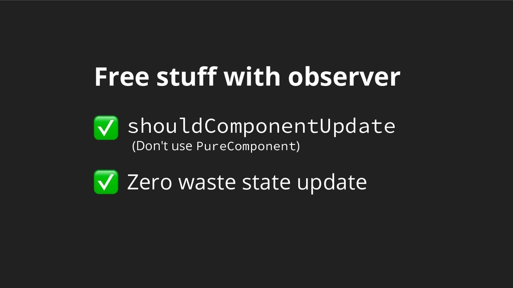 Free stuff with observer shouldComponentUpdate ...