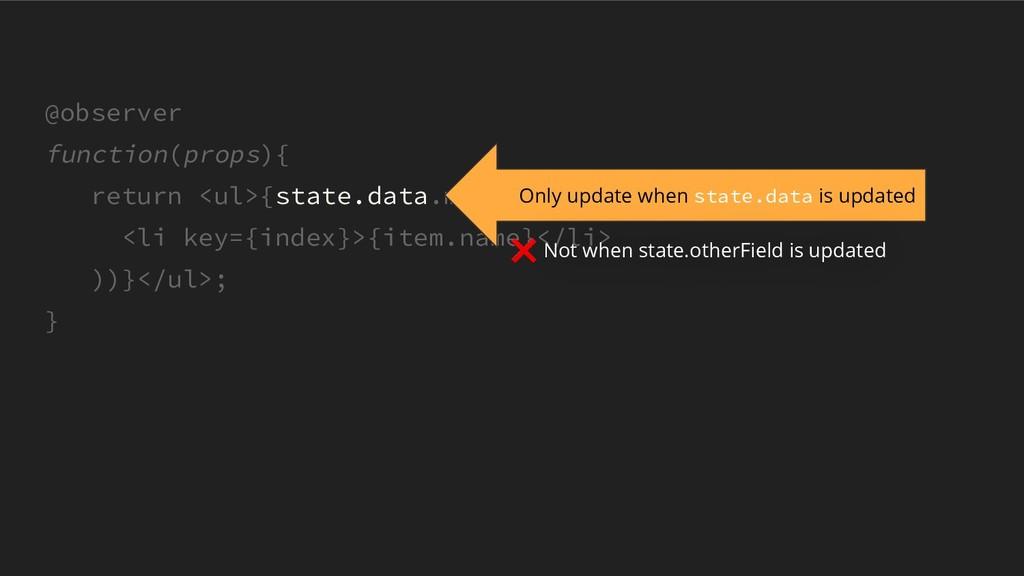 @observer function(props){ return <ul>{state.da...