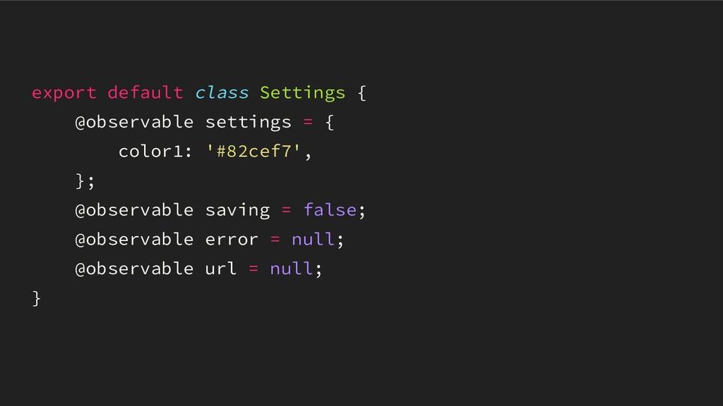 export default class Settings { @observable set...