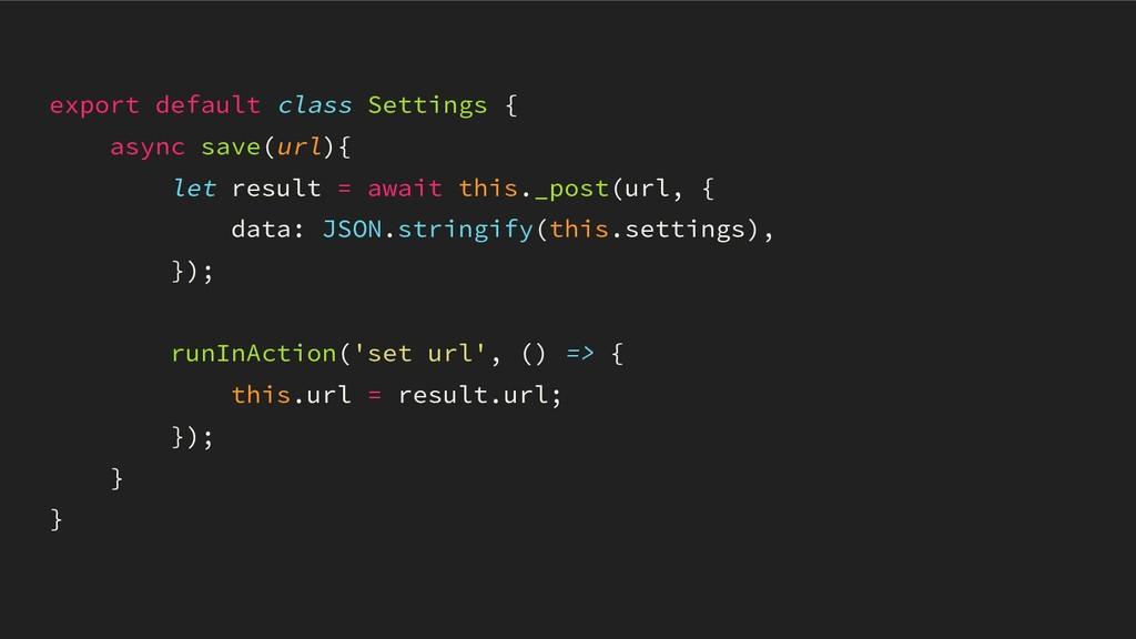 export default class Settings { async save(url)...