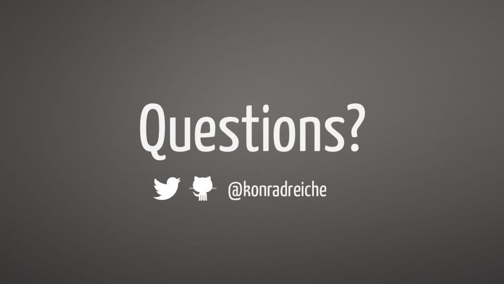 Questions? @konradreiche