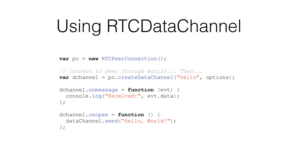 Using RTCDataChannel var pc = new RTCPeerConnec...