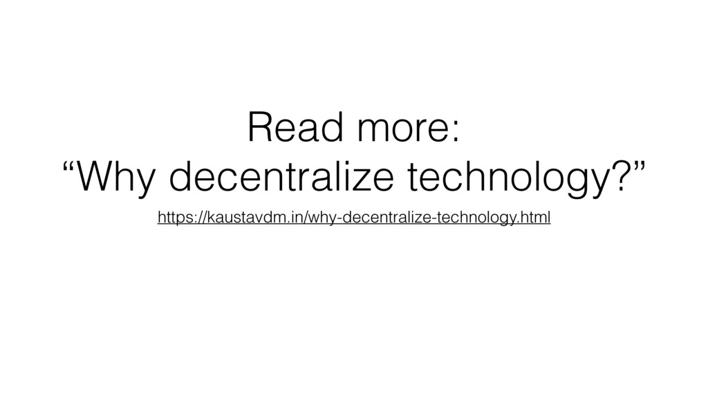 "Read more: ""Why decentralize technology?"" https..."
