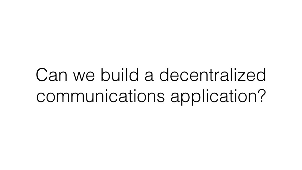 Can we build a decentralized communications app...