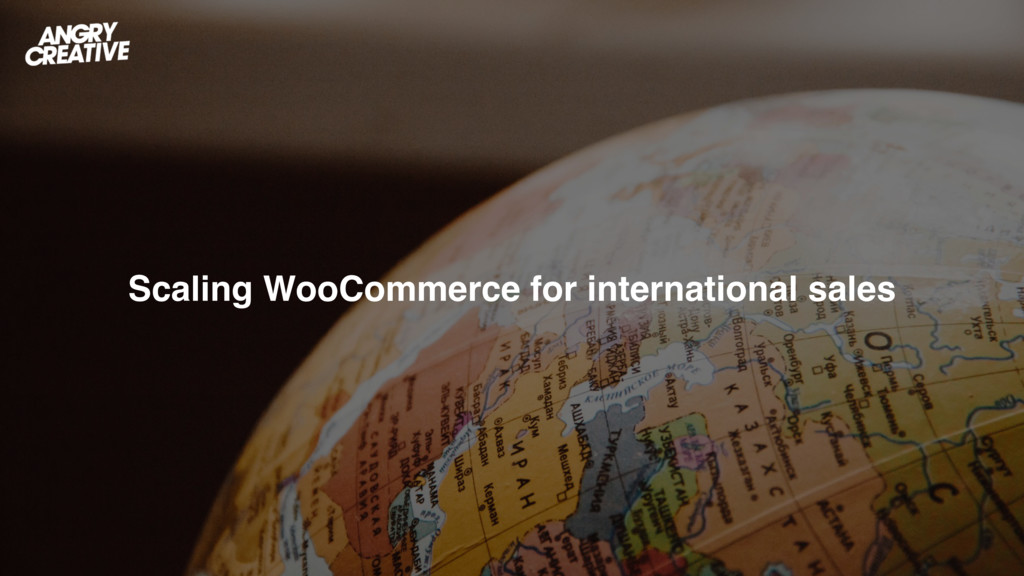 Scaling WooCommerce for international sales