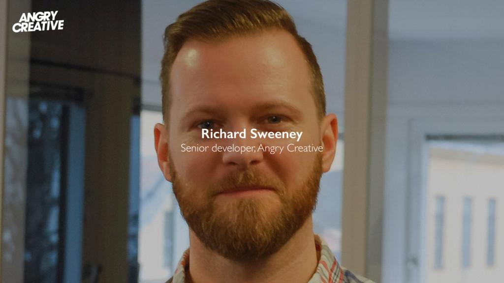 Richard Sweeney Senior developer, Angry Creative