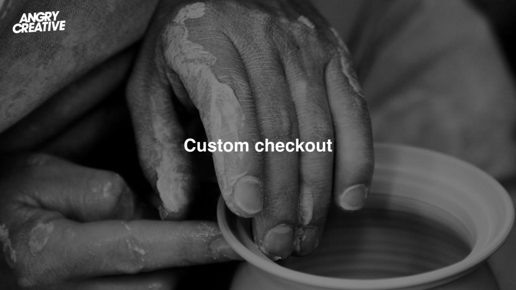 Custom checkout