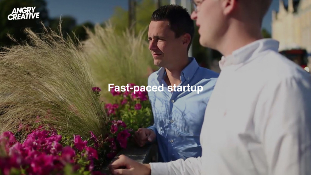Fast-paced startup