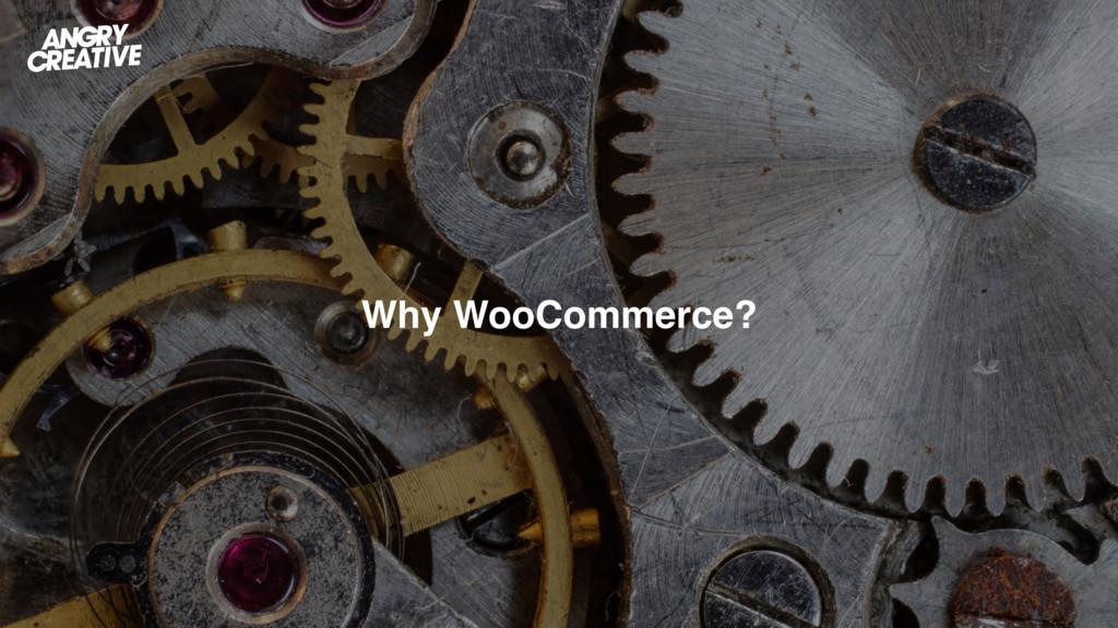 Why WooCommerce?