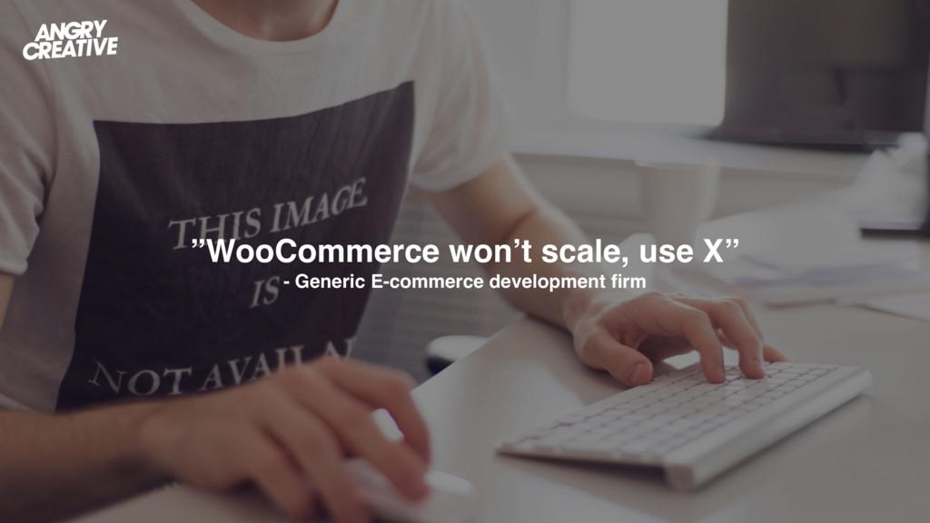 """""""WooCommerce won't scale, use X"""" - Generic E-co..."""