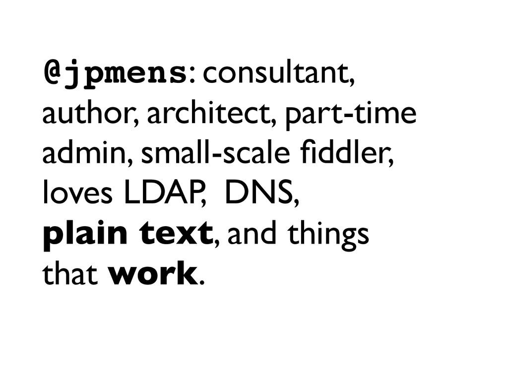 @jpmens: consultant, author, architect, part-ti...