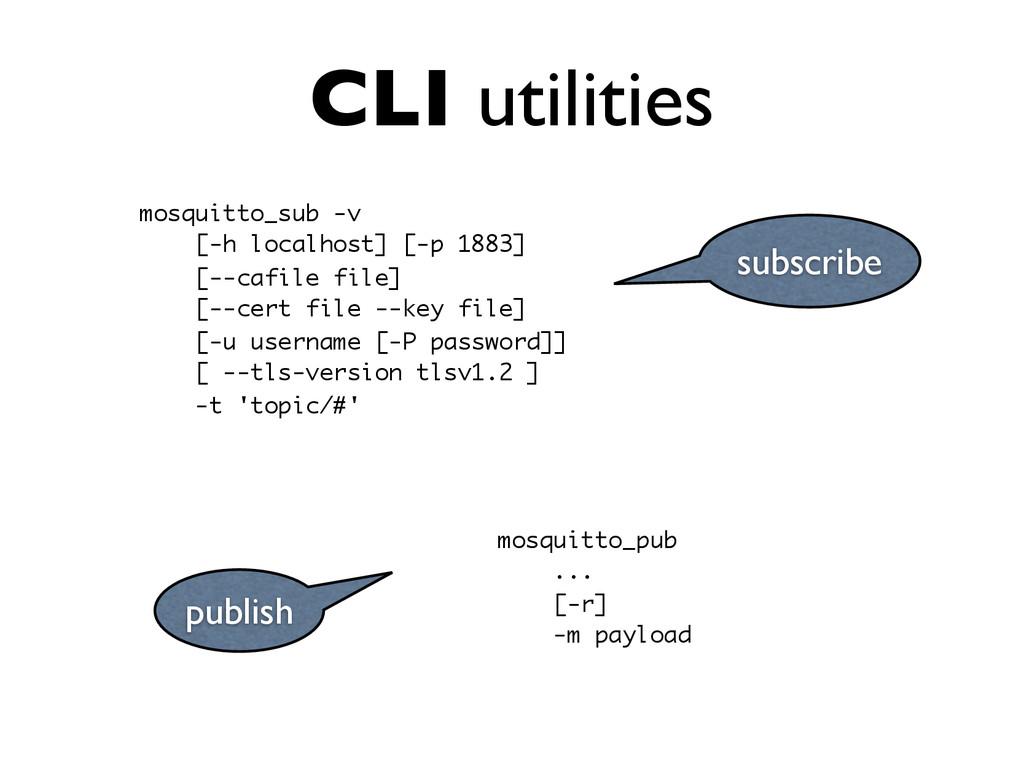 CLI utilities mosquitto_sub -v [-h localhost] [...
