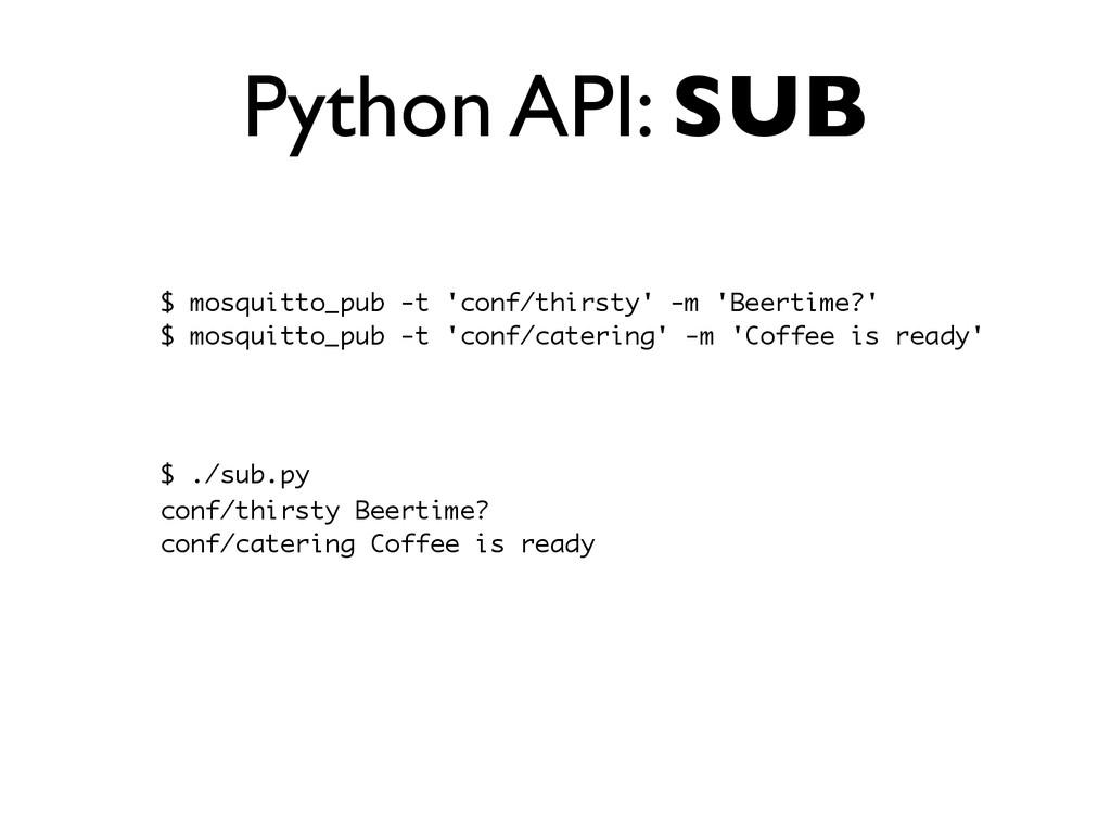 Python API: SUB $ mosquitto_pub -t 'conf/thirst...