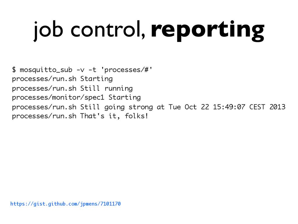 job control, reporting https://gist.github.com/...
