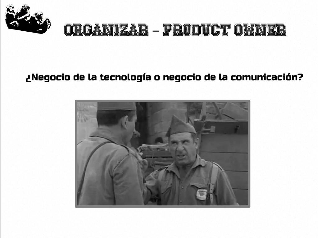 13 Organizar Product Owner – ¿Negocio de la tec...